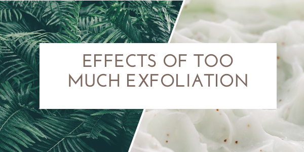 effects of too much exfoliation
